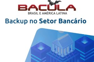 Backup no Setor Bancário com Bacula Enterprise